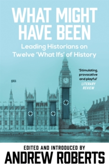 What Might Have Been : Imaginary History from Twelve Leading Historians, Paperback Book