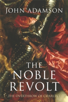 The Noble Revolt : The Overthrow of Charles I, Paperback