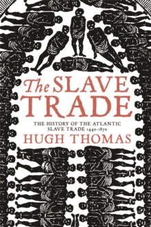 The Slave Trade : History of the Atlantic Slave Trade, 1440-1870, Paperback