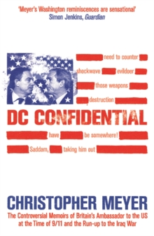 DC Confidential : The Controversial Memoirs of Britain's Ambassador at the Time of 9/11 and the Run-up to the Iraq War, Paperback