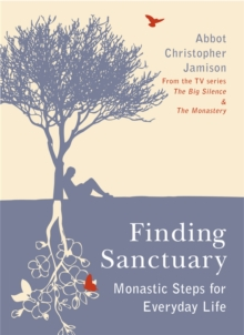 Finding Sanctuary : Monastic Steps for Everyday Life, Paperback