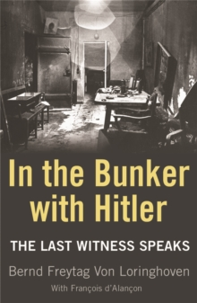 In the Bunker with Hitler : The Last Witness Speaks, Paperback Book
