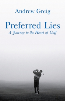 Preferred Lies : A Journey to the Heart of Golf, Paperback Book
