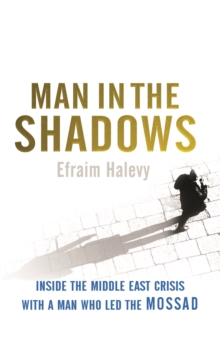 Man in the Shadows : Inside the MIddle East Crisis with a Man Who Led the Mossad, Paperback