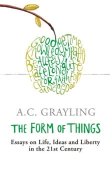 The Form of Things : Essays on Life, Ideas and Liberty, Paperback