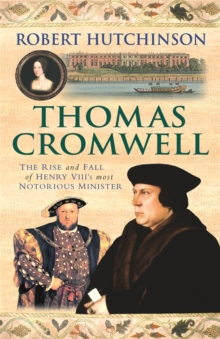 Thomas Cromwell : The Rise and Fall of Henry VIII's Most Notorious Minister, Paperback