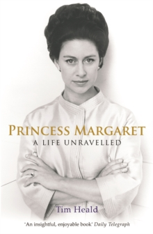 Princess Margaret : A Life Unravelled, Paperback Book