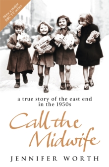 Call the Midwife : A True Story of the East End in the 1950s, Paperback