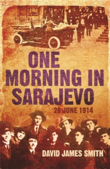 One Morning in Sarajevo : 28 June 1914, Paperback