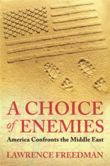 A Choice of Enemies : America Confronts the Middle East, Paperback