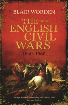 The English Civil Wars : 1640 - 1660, Paperback Book