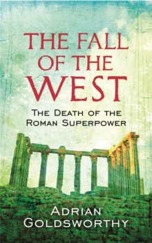 The Fall of the West : The Death of the Roman Superpower, Paperback