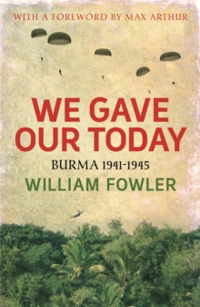 We Gave Our Today : Burma 1941-1945, Paperback
