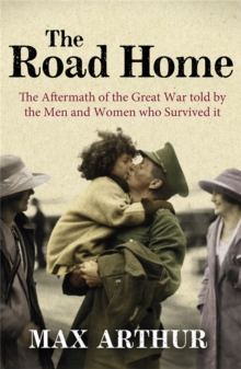 The Road Home : The Aftermath of the Great War Told by the Men and Women Who Survived it, Paperback Book
