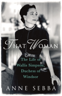 That Woman : The Life of Wallis Simpson, Duchess of Windsor, Paperback