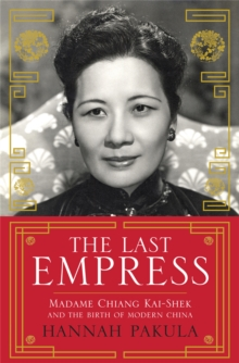 The Last Empress : Madame Chiang Kai-Shek and the Birth of Modern China, Paperback