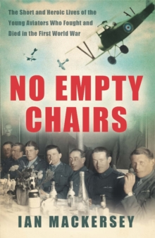 No Empty Chairs : The Short and Heroic Lives of the Young Aviators Who Fought and Died in the First World War, Paperback