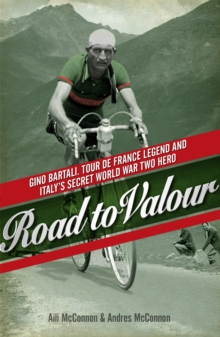 Road to Valour : Gino Bartali - Tour De France Legend and World War Two Hero, Paperback