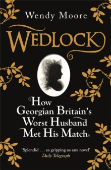 Wedlock : How Georgian Britain's Worst Husband Met His Match, Paperback