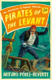 Pirates of the Levant : The Adventures of Captain Alatriste, Paperback