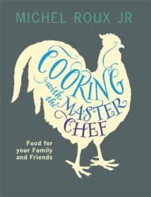 Cooking with the Masterchef : Food for Your Family and Friends, Paperback
