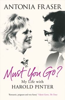 Must You Go? : My Life with Harold Pinter, Paperback