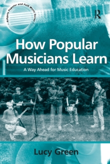 How Popular Musicians Learn : A Way Ahead for Music Education, Paperback Book