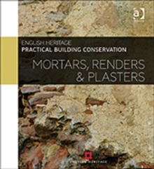 Practical Building Conservation: Mortars, Renders and Plasters, Hardback Book