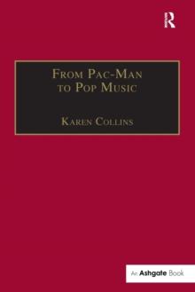 From Pac-man to Pop Music : Interactive Audio in Games and New Media, Paperback