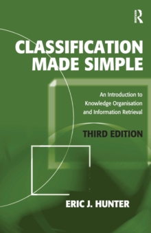 Classification Made Simple : An Introduction to Knowledge Organisation and Information Retrieval, Paperback Book