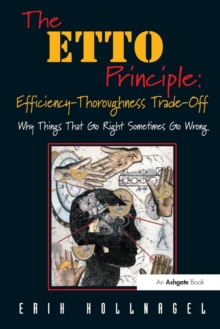 The ETTO Principle: Efficiency-thoroughness Trade-off : Why Things That Go Right Sometimes Go Wrong, Paperback