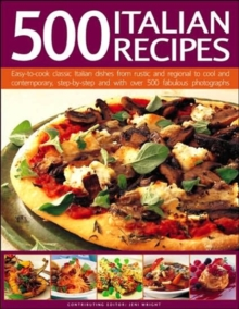 500 Italian Recipes : Easy-to-cook Classic Italian Dishes from Rustic and Regional to Cool and Contemporary, Hardback