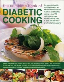 The Complete Book of Diabetic Cooking : The Essential Guide for Diabetics with an Expert Introduction to Nutrition and Healthy Eating - Plus 170 Delicious Recipes Shown Step-by-Step in 700 Fabulous Pr, Hardback