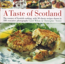 A Taste of Scotland : The Essence of Scottish Cooking, with 30 Classic Recipes Shown in 120 Evocative Photographs, Hardback