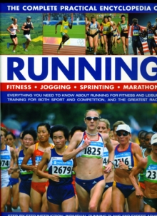 The Complete Practical Encyclopedia of Running : Fitness, Jogging, Sprinting and Marathons - Everything You Need to Know About Running for Fitness and Leisure, Training for Both Sport and Competition,, Hardback