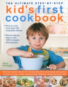 The Ultimate Step-by-step Kid's First Cookbook : Delicious Recipe Ideas for 5-12 Year Olds, from Lunch Boxes and Picnics to Quick and Easy Meals, Teatime Treats, Desserts, Drinks and Party Food, Hardback Book