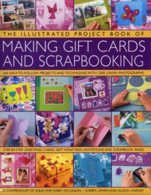 The Illustrated Project Book of Gift Cards, Stationery and Scrapbooking : The Complete Step-by-step Guide to Making Your Own Greetings Cards, Gift Wrap, Gift Tags, Invitations, Memory Albums and Scrap, Hardback