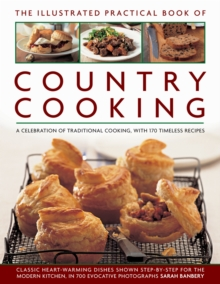The Illustrated Practical Book of Country Cooking : A Celebration of Traditional Cooking,  with 170 Timeless Recipes, Hardback
