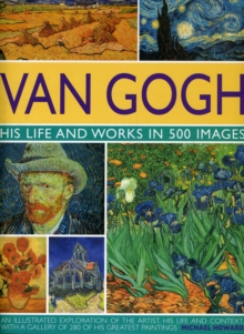 Van Gogh : His Life and Works in 500 Images, Hardback Book