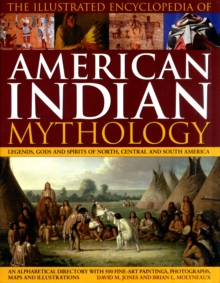 The Illustrated Encyclopaedia of American Indian Mythology : Legends, Gods and Spirits of North, Central and South America, Hardback