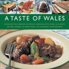 A Taste of Wales : Discover the Essence of Welsh Cooking with Over 30 Classic Recipes, Hardback