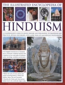 The Illustrated Encyclopedia of Hinduism : A Comprehensive Guide to Hindu History and Philosophy, Its Traditions and Practices, Rituals and Beliefs, Hardback