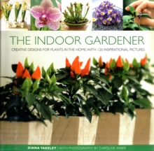 The Indoor Gardener : Creative Designs for Plants in the Home, Hardback