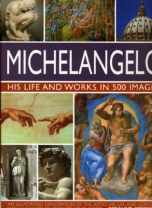 Michelangelo : His Life and Works in 500 Images, Hardback
