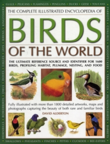 The Complete Illustrated Encyclopedia of Birds of the World : The Ultimate Reference Source and Identifier for 1600 Birds, Profiling Habitat, Plumage, Nesting and Food, Hardback