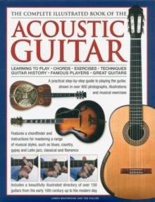 The Complete Illustrated Book of the Acoustic Guitar : Learning to Play - Chords - Exercises - Techniques - Guitar History - Famous Players - Great Guitars, Hardback