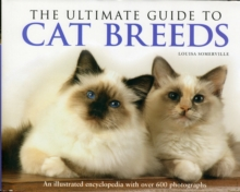 The Ultimate Guide to Cat Breeds : An Illustrated Encyclopedia with Over 600 Photographs, Hardback Book