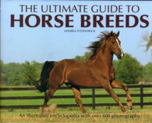 The Ultimate Guide to Horse Breeds : An Illustrated Encyclopedia with Over 600 Photographs, Hardback