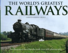 The World's Greatest Railways : An Illustrated Encyclopedia with Over 600 Photographs, Hardback