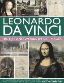 Leonardo Da Vinci : His Life and Works in 500 Images, Hardback Book